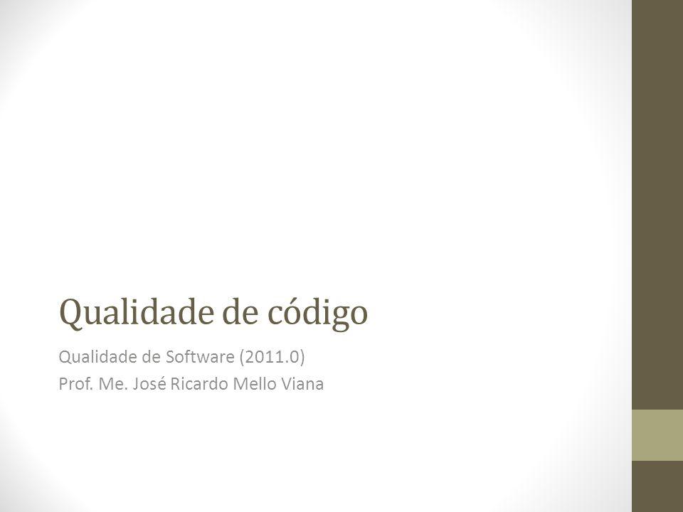 Qualidade de Software (2011.0) Prof. Me. José Ricardo Mello Viana