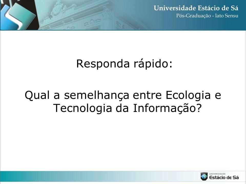 Qual a semelhança entre Ecologia e Tecnologia da Informação