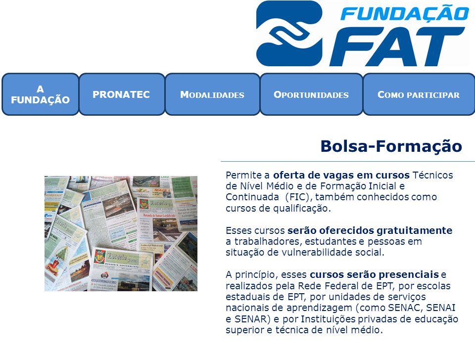 Bolsa-Formação A FUNDAÇÃO PRONATEC Modalidades Oportunidades