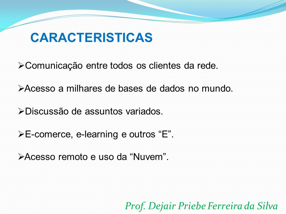 CARACTERISTICAS Prof. Dejair Priebe Ferreira da Silva