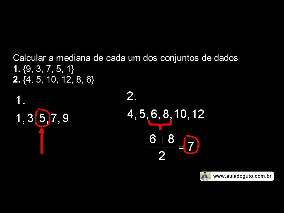 Calcular a mediana de cada um dos conjuntos de dados
