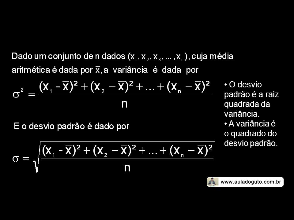 O desvio padrão é a raiz quadrada da variância.