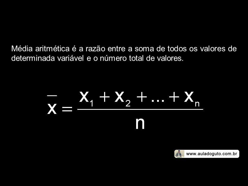 Média aritmética é a razão entre a soma de todos os valores de determinada variável e o número total de valores.