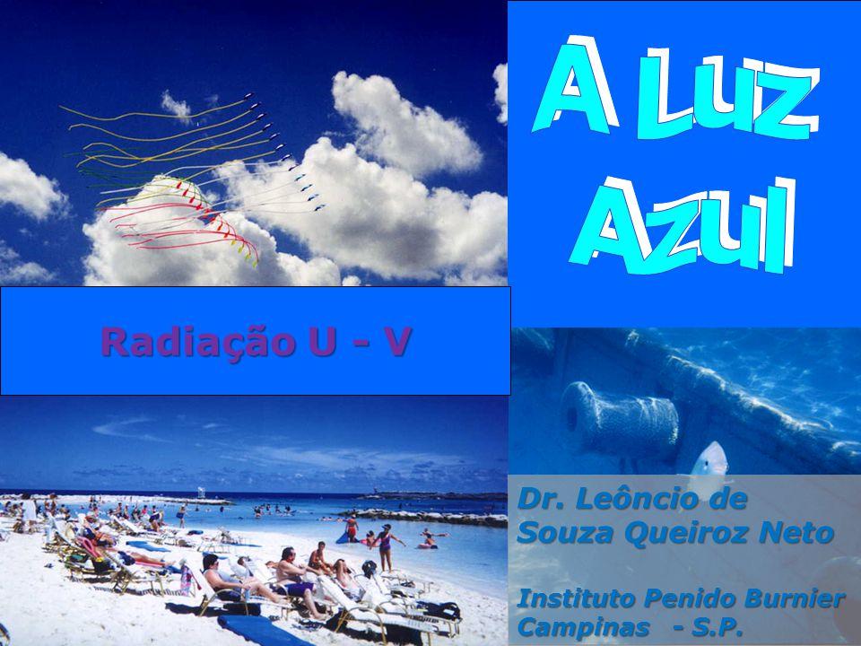 A Luz Azul Radiação U - V Dr. Leôncio de Souza Queiroz Neto