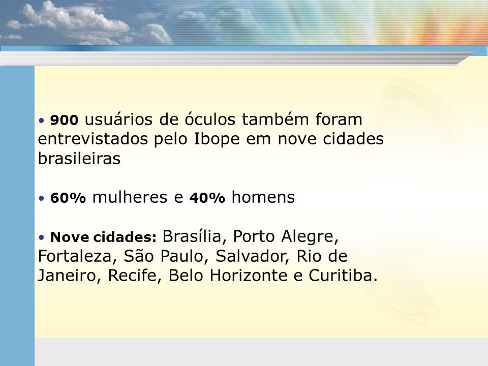 900 usuários de óculos também foram entrevistados pelo Ibope em nove cidades brasileiras