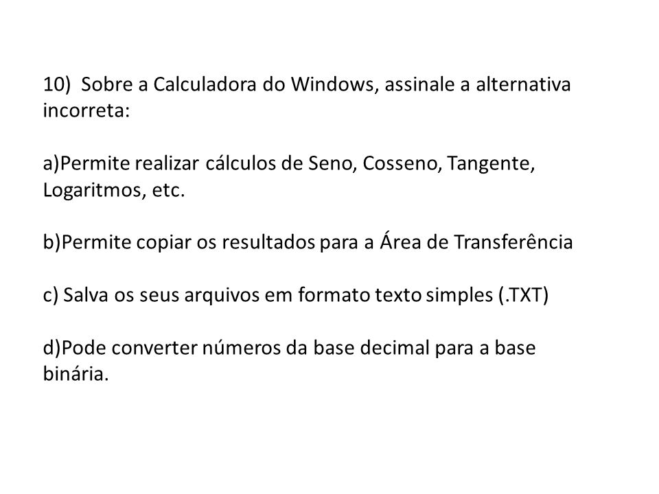 10) Sobre a Calculadora do Windows, assinale a alternativa incorreta: