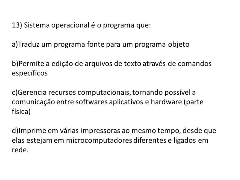 13) Sistema operacional é o programa que: