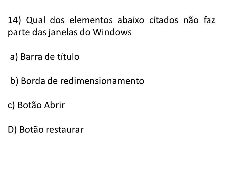 14) Qual dos elementos abaixo citados não faz parte das janelas do Windows