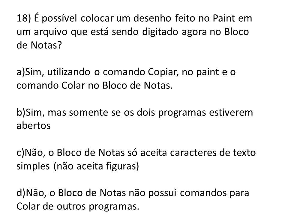 18) É possível colocar um desenho feito no Paint em um arquivo que está sendo digitado agora no Bloco de Notas