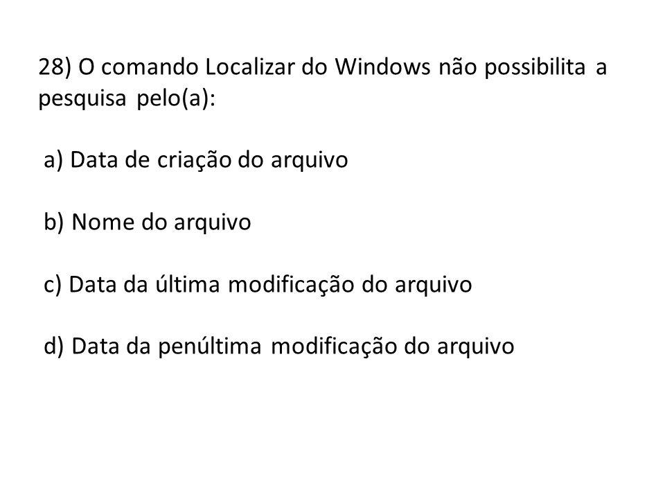 28) O comando Localizar do Windows não possibilita a pesquisa pelo(a):