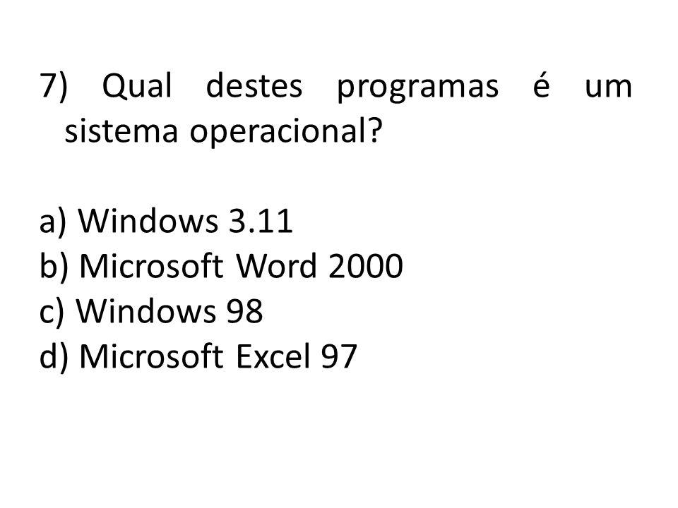 7) Qual destes programas é um sistema operacional