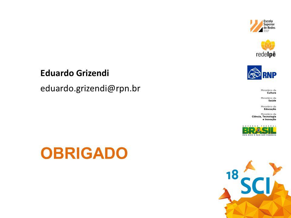 Eduardo Grizendi eduardo.grizendi@rpn.br Obrigado