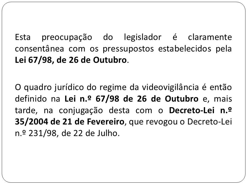 Esta preocupação do legislador é claramente consentânea com os pressupostos estabelecidos pela Lei 67/98, de 26 de Outubro.