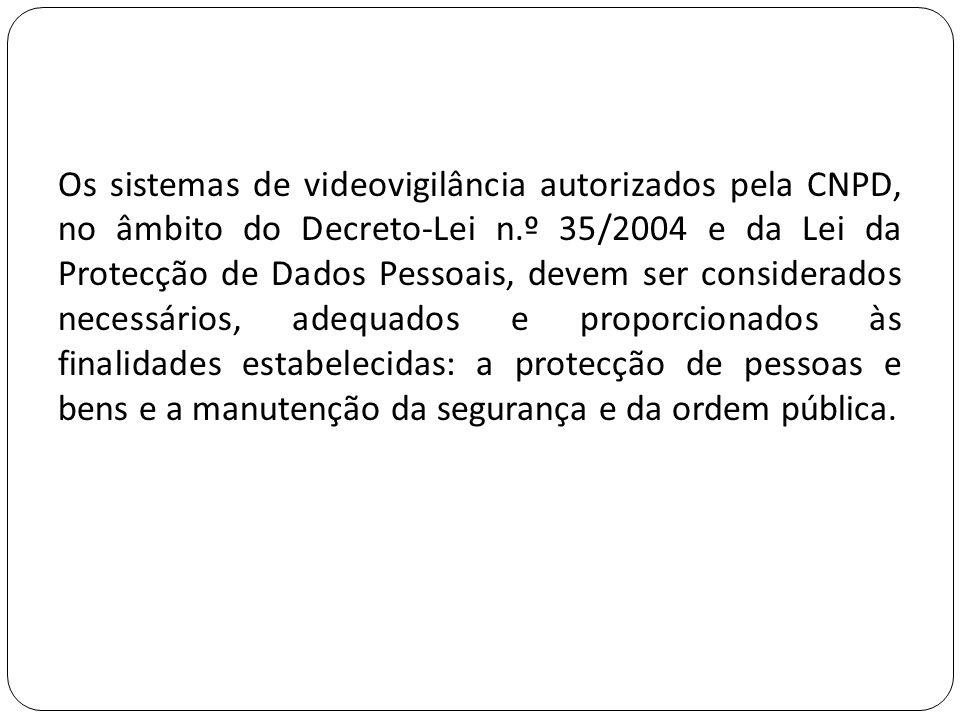 Os sistemas de videovigilância autorizados pela CNPD, no âmbito do Decreto-Lei n.º 35/2004 e da Lei da Protecção de Dados Pessoais, devem ser considerados necessários, adequados e proporcionados às finalidades estabelecidas: a protecção de pessoas e bens e a manutenção da segurança e da ordem pública.