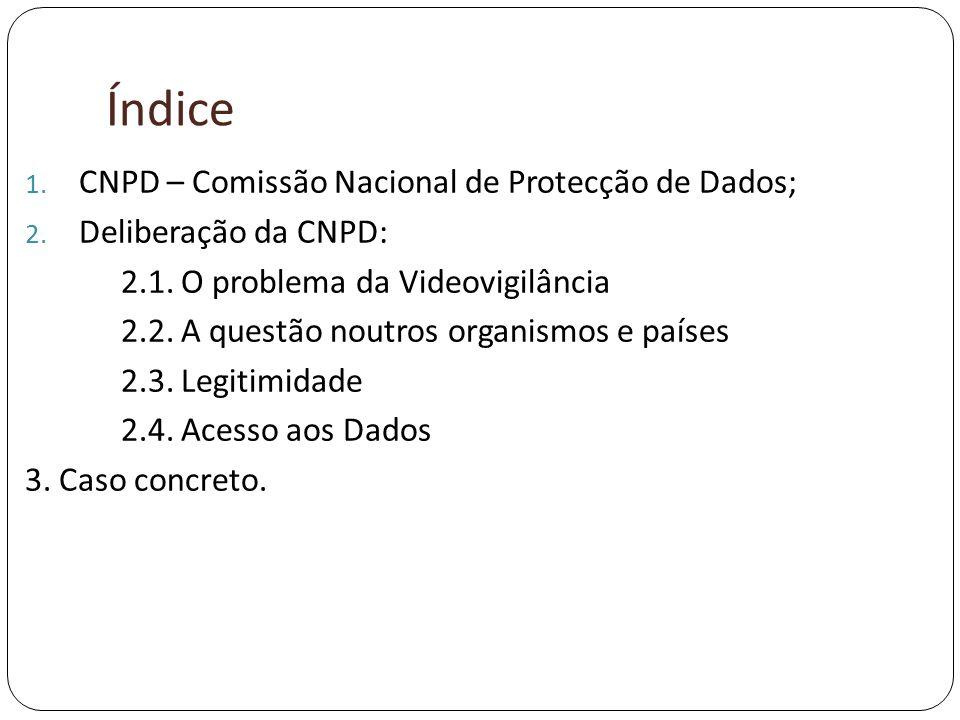 Índice CNPD – Comissão Nacional de Protecção de Dados;