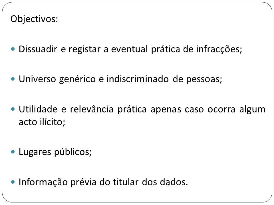 Objectivos: Dissuadir e registar a eventual prática de infracções; Universo genérico e indiscriminado de pessoas;