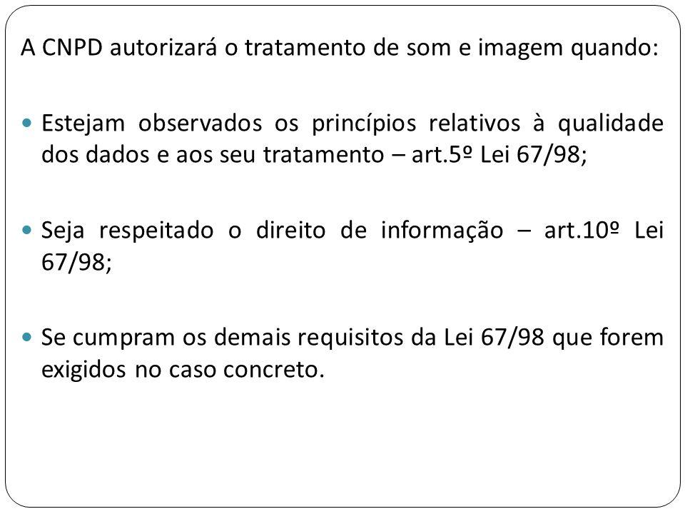 A CNPD autorizará o tratamento de som e imagem quando: