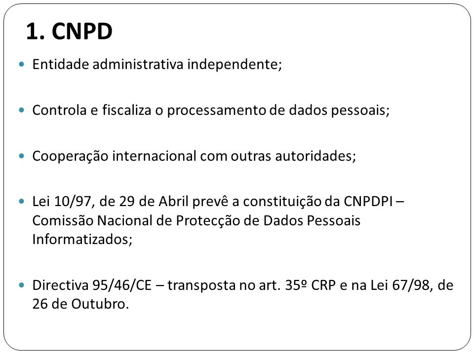 1. CNPD Entidade administrativa independente;