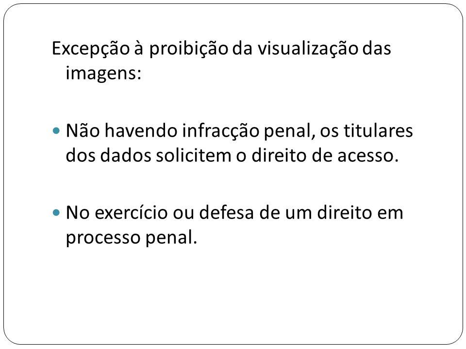 Excepção à proibição da visualização das imagens: