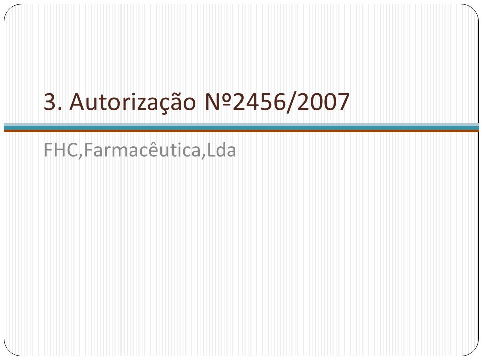 3. Autorização Nº2456/2007 FHC,Farmacêutica,Lda
