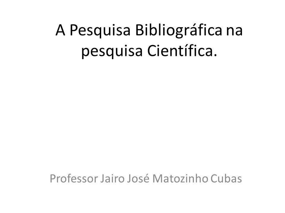 A Pesquisa Bibliográfica na pesquisa Científica.