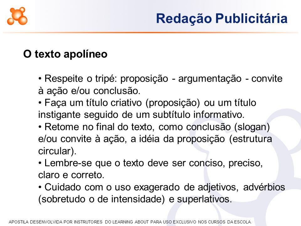 O texto apolíneo Respeite o tripé: proposição - argumentação - convite à ação e/ou conclusão.
