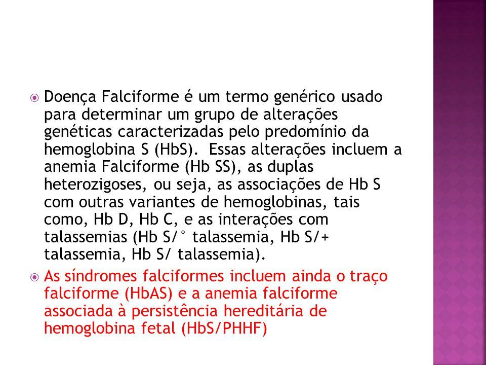 Doença Falciforme é um termo genérico usado para determinar um grupo de alterações genéticas caracterizadas pelo predomínio da hemoglobina S (HbS). Essas alterações incluem a anemia Falciforme (Hb SS), as duplas heterozigoses, ou seja, as associações de Hb S com outras variantes de hemoglobinas, tais como, Hb D, Hb C, e as interações com talassemias (Hb S/° talassemia, Hb S/+ talassemia, Hb S/ talassemia).