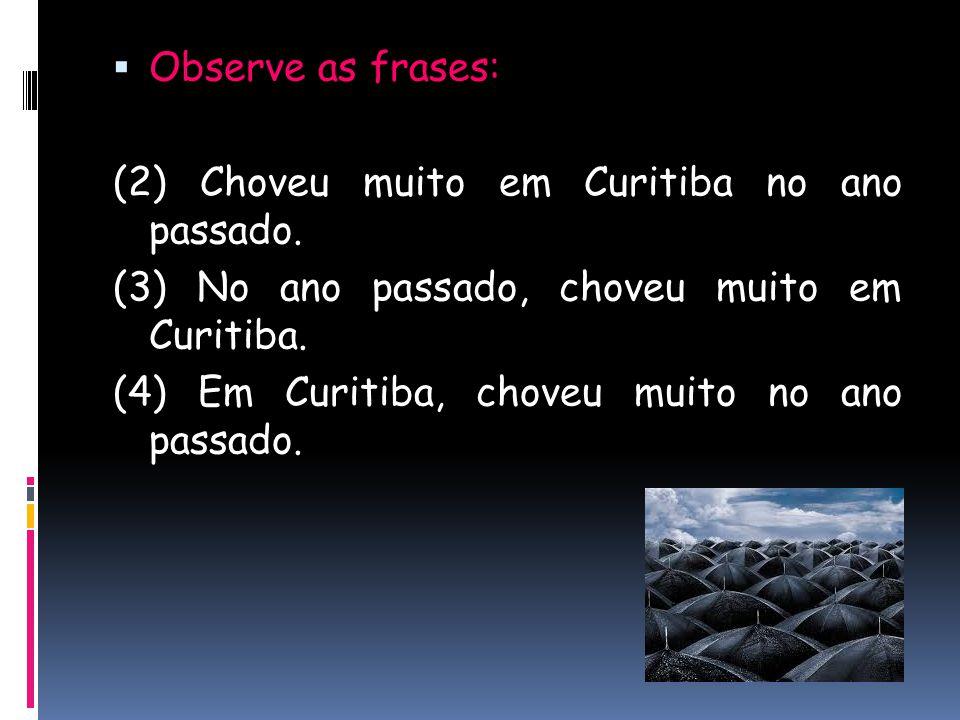 Observe as frases: (2) Choveu muito em Curitiba no ano passado. (3) No ano passado, choveu muito em Curitiba.