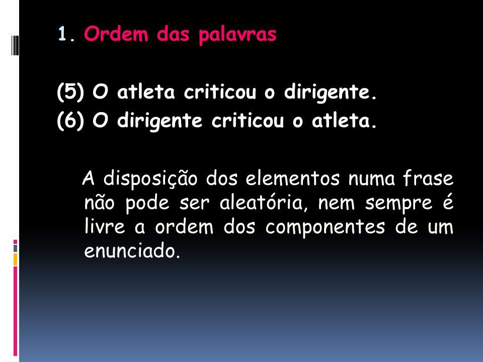 Ordem das palavras (5) O atleta criticou o dirigente. (6) O dirigente criticou o atleta.