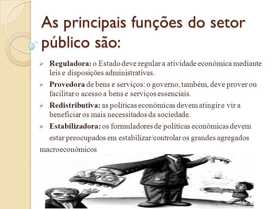 As principais funções do setor público são: