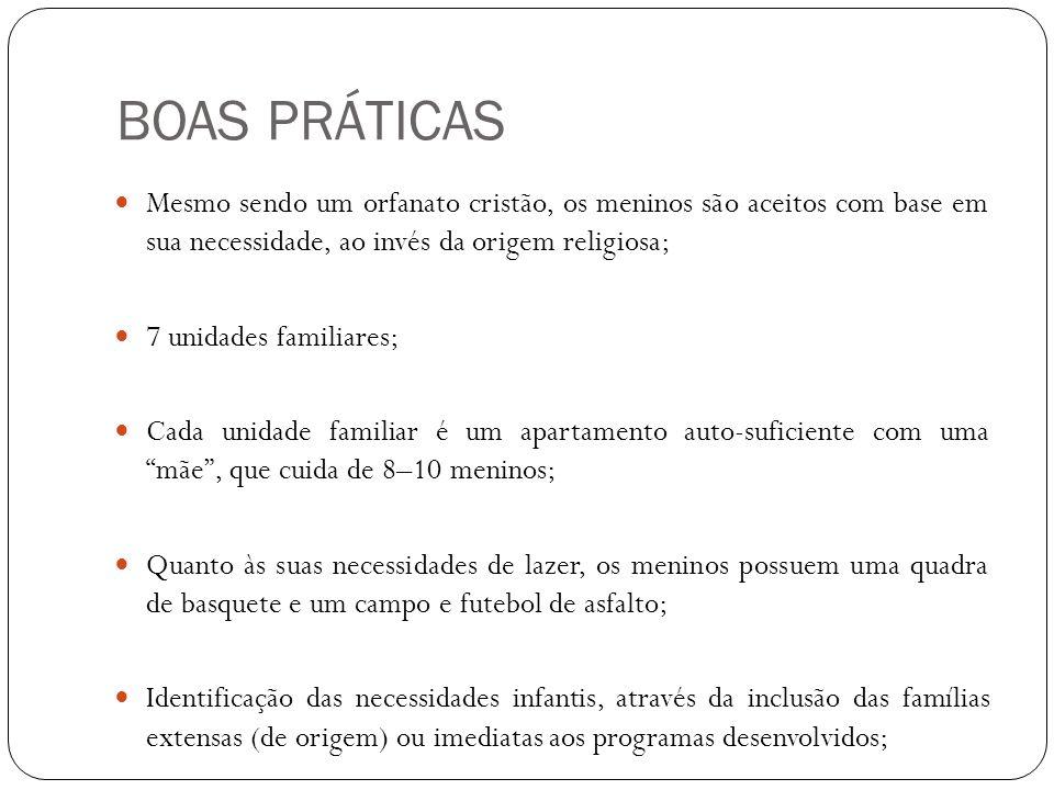 BOAS PRÁTICAS Mesmo sendo um orfanato cristão, os meninos são aceitos com base em sua necessidade, ao invés da origem religiosa;