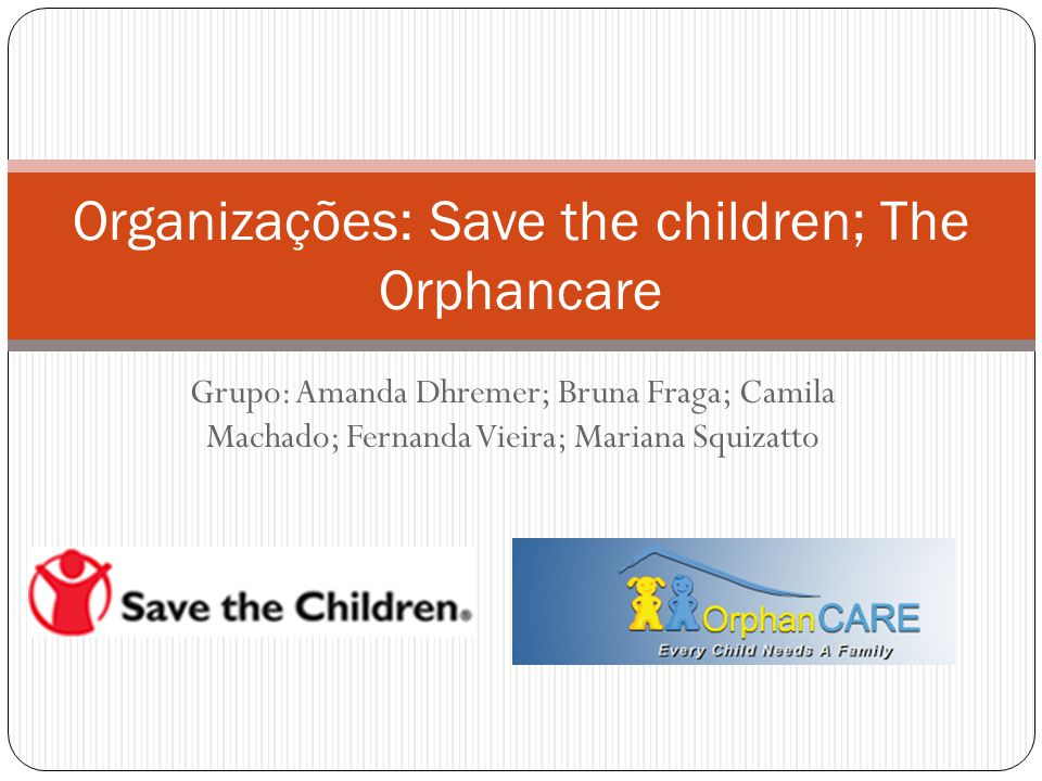 Organizações: Save the children; The Orphancare