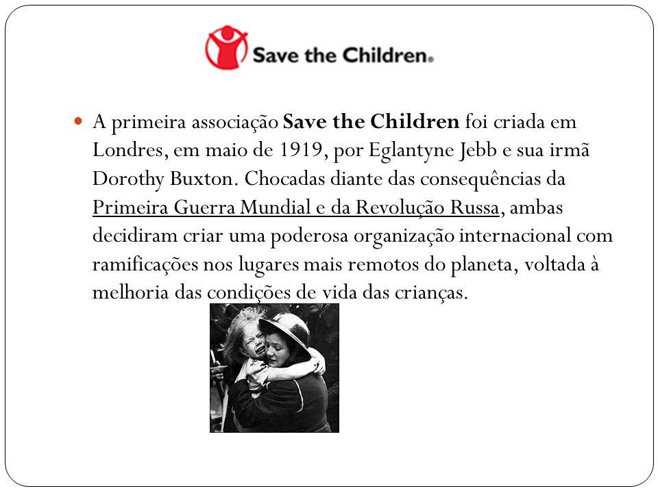 A primeira associação Save the Children foi criada em Londres, em maio de 1919, por Eglantyne Jebb e sua irmã Dorothy Buxton.