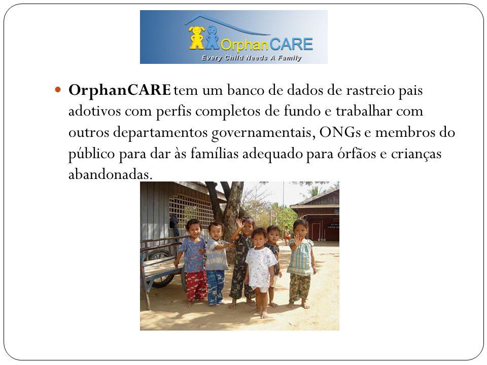 OrphanCARE tem um banco de dados de rastreio pais adotivos com perfis completos de fundo e trabalhar com outros departamentos governamentais, ONGs e membros do público para dar às famílias adequado para órfãos e crianças abandonadas.