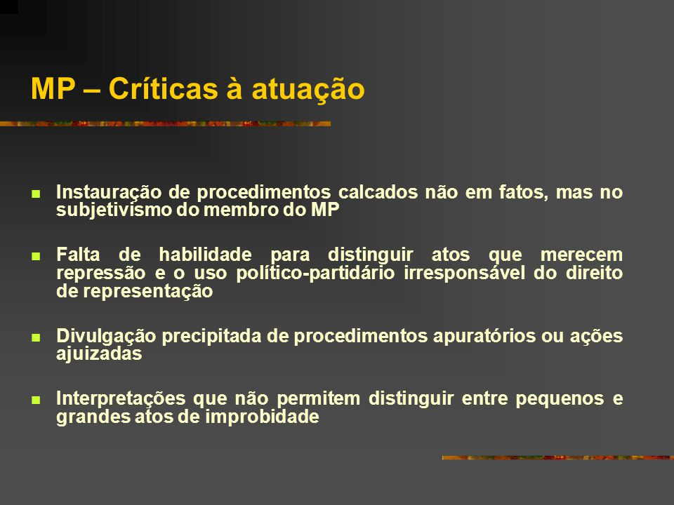 MP – Críticas à atuação Instauração de procedimentos calcados não em fatos, mas no subjetivismo do membro do MP.