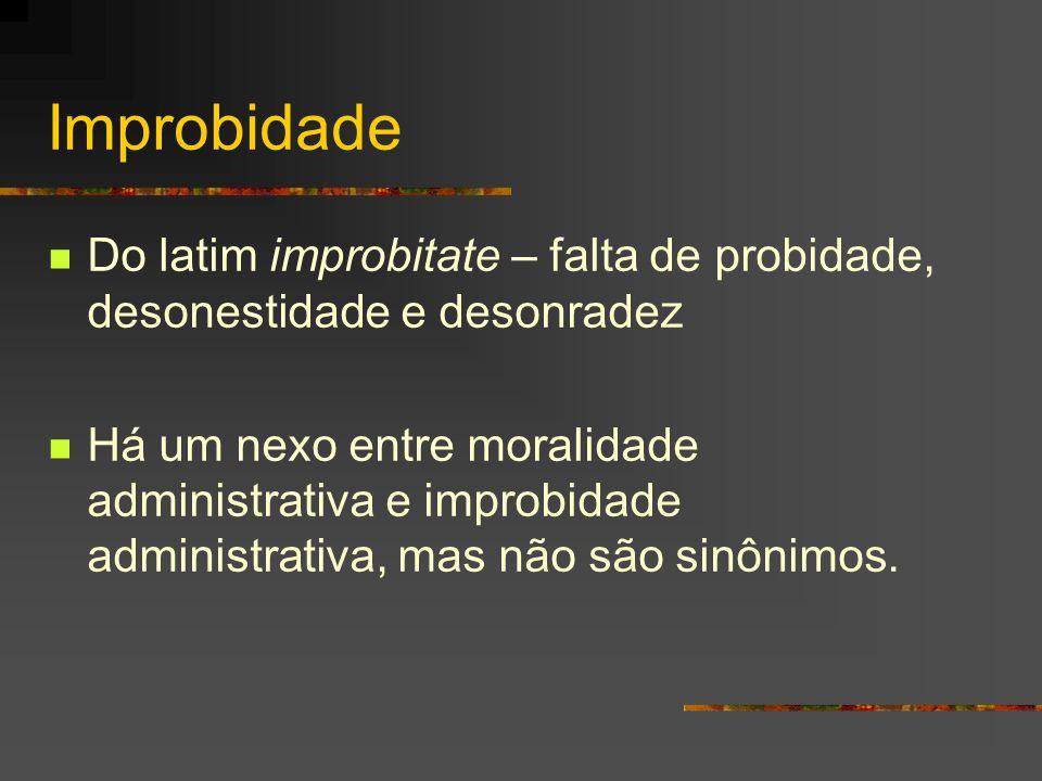 Improbidade Do latim improbitate – falta de probidade, desonestidade e desonradez.
