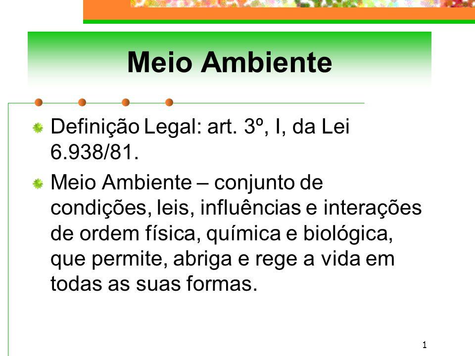 Meio Ambiente Definição Legal: art. 3º, I, da Lei 6.938/81.