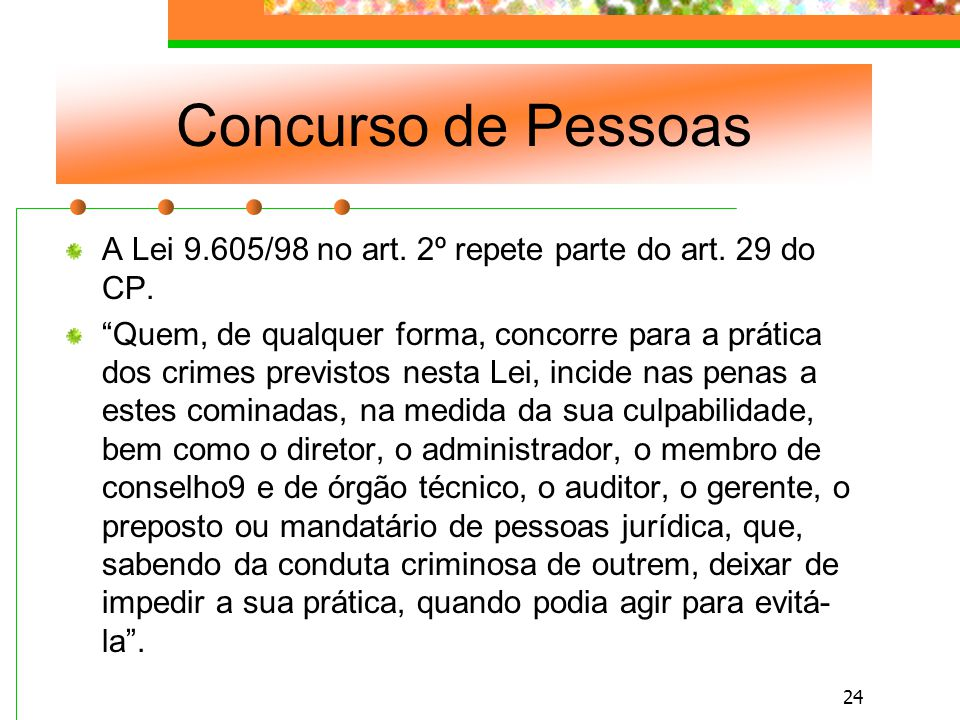 Concurso de Pessoas A Lei 9.605/98 no art. 2º repete parte do art. 29 do CP.