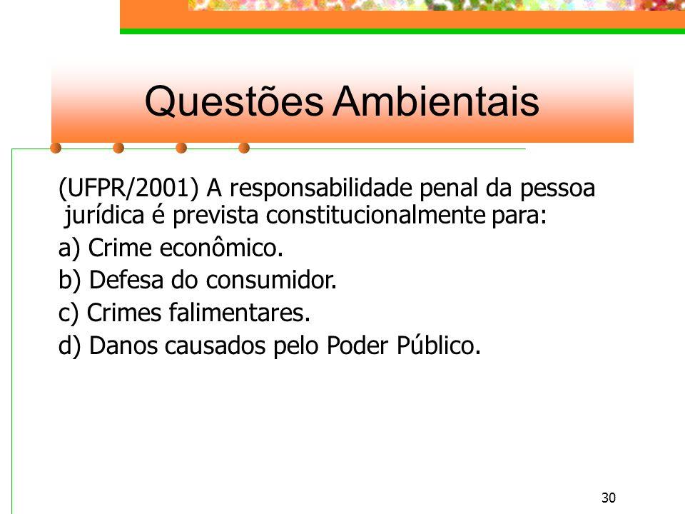 Questões Ambientais (UFPR/2001) A responsabilidade penal da pessoa jurídica é prevista constitucionalmente para: