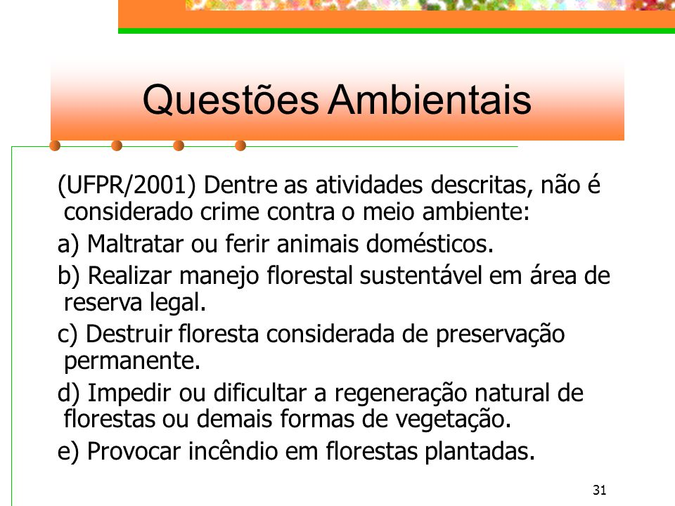Questões Ambientais (UFPR/2001) Dentre as atividades descritas, não é considerado crime contra o meio ambiente: