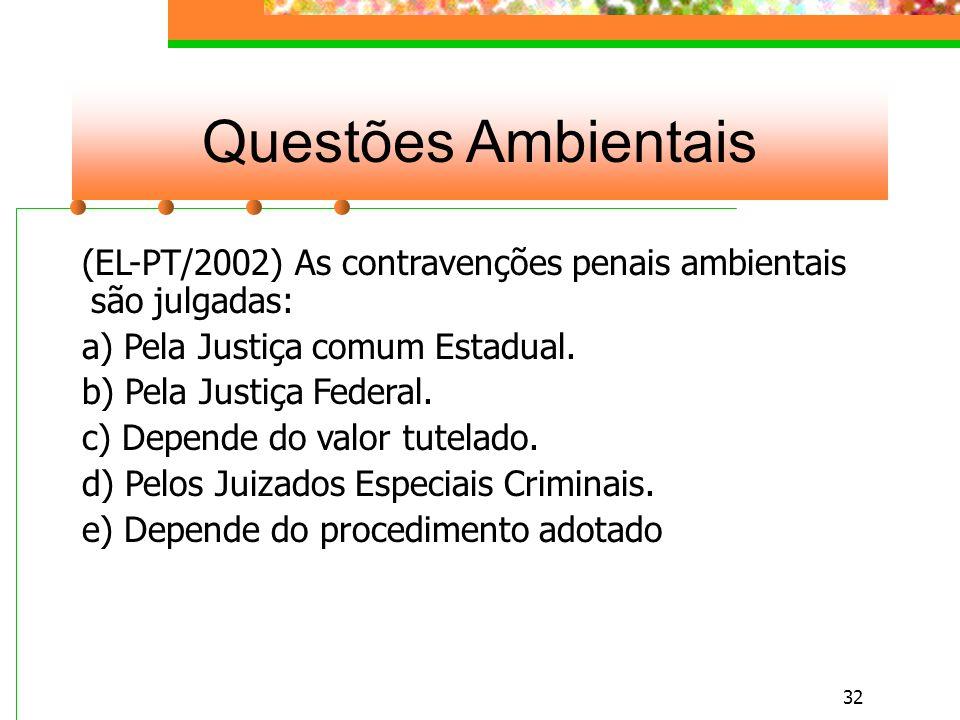 Questões Ambientais (EL-PT/2002) As contravenções penais ambientais são julgadas: a) Pela Justiça comum Estadual.
