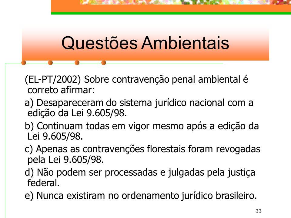 Questões Ambientais (EL-PT/2002) Sobre contravenção penal ambiental é correto afirmar: