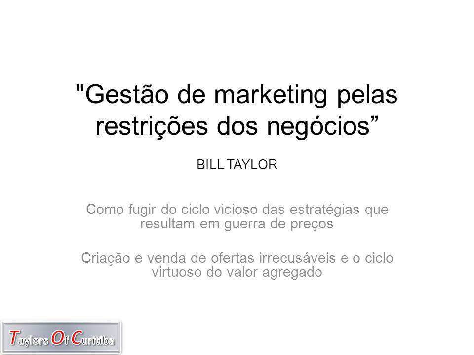 Gestão de marketing pelas restrições dos negócios BILL TAYLOR