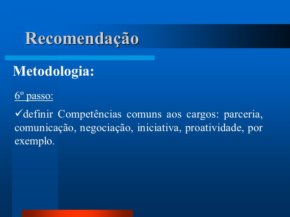 Recomendação Metodologia: 6º passo: