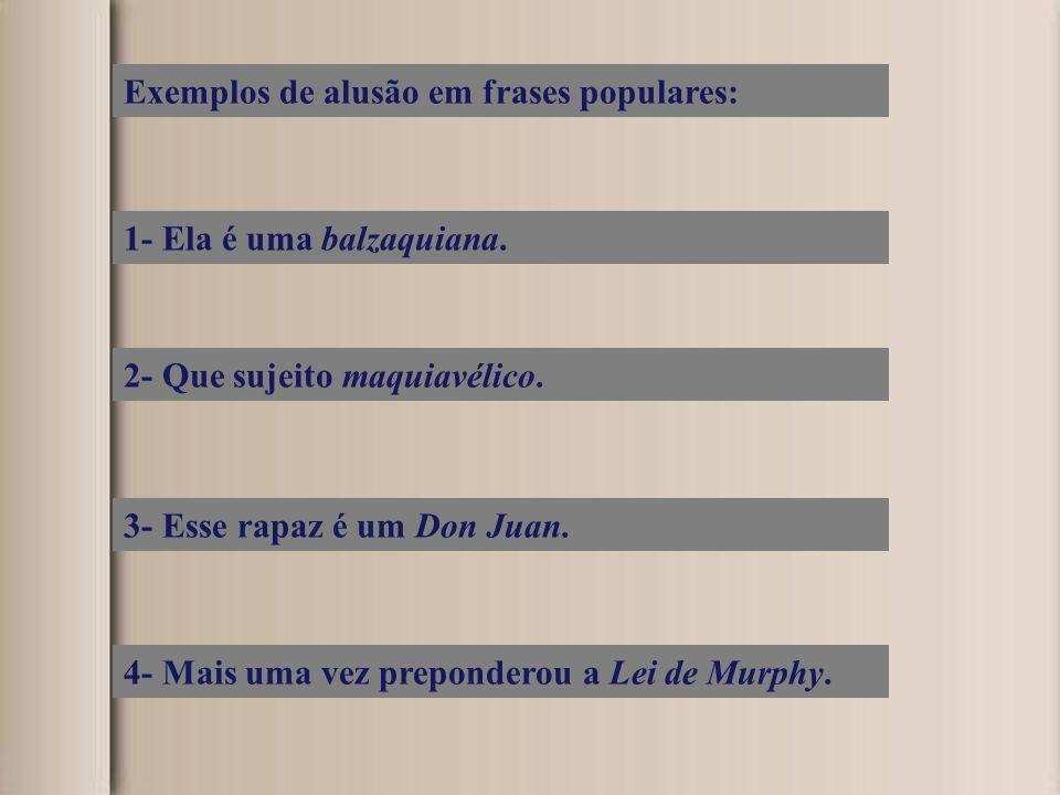 Exemplos de alusão em frases populares: