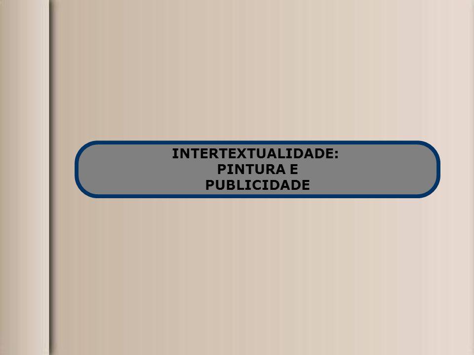 INTERTEXTUALIDADE: PINTURA E PUBLICIDADE