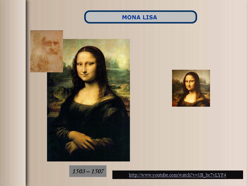 MONA LISA 1503 – 1507 http://www.youtube.com/watch v=1B_bc7vLYF4
