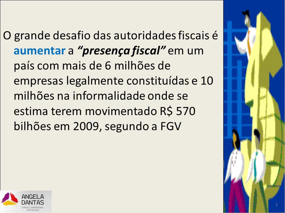 O grande desafio das autoridades fiscais é aumentar a presença fiscal em um país com mais de 6 milhões de empresas legalmente constituídas e 10 milhões na informalidade onde se estima terem movimentado R$ 570 bilhões em 2009, segundo a FGV