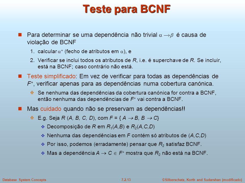 Teste para BCNF Para determinar se uma dependência não trivial  é causa de violação de BCNF. 1. calcular + (fecho de atributos em ), e.