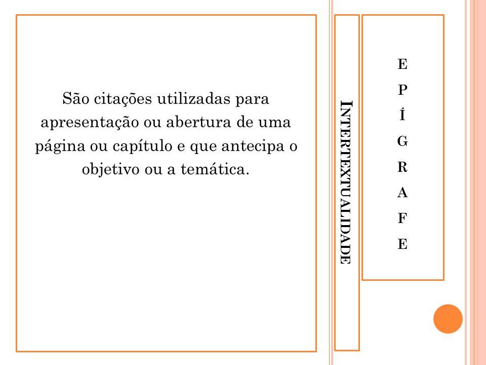São citações utilizadas para apresentação ou abertura de uma página ou capítulo e que antecipa o objetivo ou a temática.
